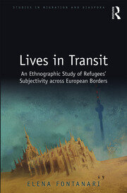 Lives in Transit: An Ethnographic Study of Refugees' Subjectivity across European Borders
