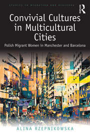 Convivial Cultures in Multicultural Cities: Polish Migrant Women in Manchester and Barcelona
