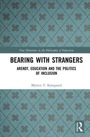 Bearing with Strangers: Arendt, Education and the Politics of Inclusion