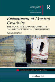 Embodiment of Musical Creativity: The Cognitive and Performative Causality of Musical Composition