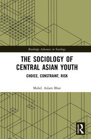 The Sociology of Central Asian Youth: Choice, Constraint, Risk