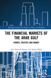 The Financial Markets of the Arab Gulf: Power, Politics and Money