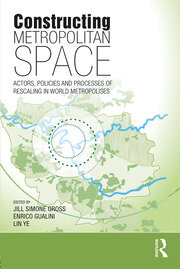 Constructing Metropolitan Space: Actors, Policies and Processes of Rescaling in World Metropolises