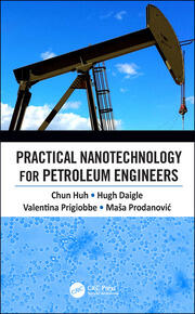 Practical Nanotechnology for Petroleum Engineers
