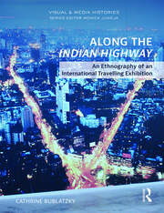 Along the Indian Highway: An Ethnography of an International Travelling Exhibition