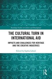 The Cultural Turn in International Aid: Impacts and Challenges for Heritage and the Creative Industries