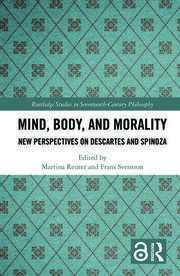 Mind, Body, and Morality: New Perspectives on Descartes and Spinoza