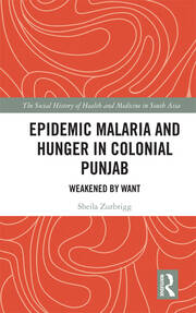 Epidemic Malaria and Hunger in Colonial Punjab: Weakened by Want