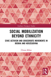 Social Mobilization Beyond Ethnicity: Civic Activism and Grassroots Movements in Bosnia and Herzegovina