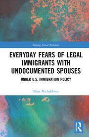 Everyday Fears of Legal Immigrants with Undocumented Spouses: Under U.S. Immigration Policy