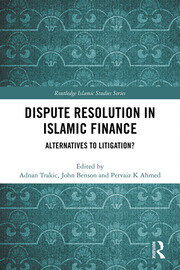 Dispute Resolution in Islamic Finance: Alternatives to Litigation?