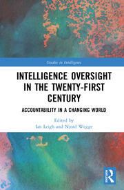 Intelligence Oversight in the Twenty-First Century: Accountability in a Changing World