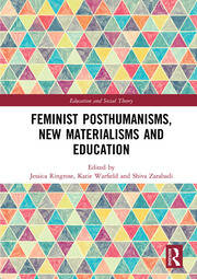 Feminist Posthumanisms, New Materialisms and Education