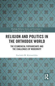 Religion and Politics in the Orthodox World: The Ecumenical Patriarchate and the Challenges of Modernity