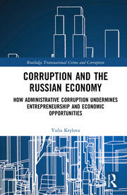 Corruption and the Russian Economy: How Administrative Corruption Undermines Entrepreneurship and Economic Opportunities
