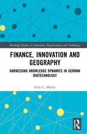 Finance, Innovation and Geography: Harnessing Knowledge Dynamics in German Biotechnology
