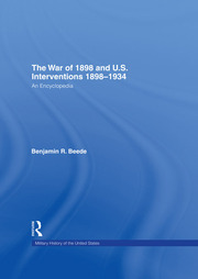 The War of 1898 and U.S. Interventions, 1898T1934: An Encyclopedia
