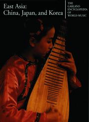 The Garland Encyclopedia of World Music: East Asia: China, Japan, and Korea