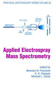 Applied Electrospray Mass Spectrometry: Practical Spectroscopy Series Volume 32