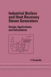 Industrial Boilers and Heat Recovery Steam Generators: Design, Applications, and Calculations