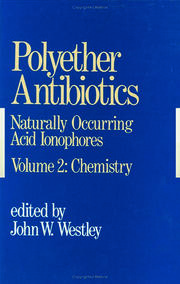 Polyether Antibiotics: Naturally Occurring Acid Ionophores--Volume 2: Chemistry