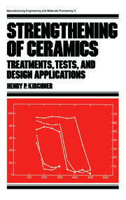Strengthening of Ceramics: Treatments: Tests, and Design Applications