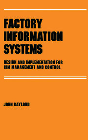 Factory Information Systems: Design and Implementation for Cim Management and Control