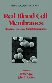 Red Blood Cell Membranes: Structure: Function: Clinical Implications