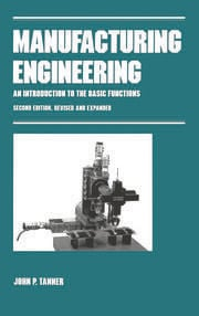 Manufacturing Engineering: AN INTRODUCTION TO THE BASIC FUNCTIONS, SECOND EDITION, REVISED AND EXPANDED