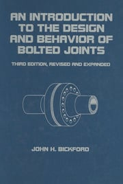 An Introduction to the Design and Behavior of Bolted Joints, Revised and Expanded