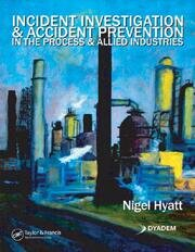 Incident Investigation and Accident Prevention in the Process and Allied Industries
