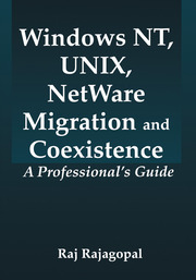 Windows NT, UNIX, NetWare Migration/Coexistence: A Professional's Guide