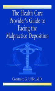 The Health Care Provider's Guide to Facing the Malpractice Deposition