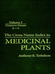 Cross Name Index of Medicinal Plants, Volume I