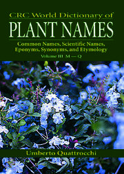 CRC World Dictionary of Plant Nmaes: Common Names, Scientific Names, Eponyms, Synonyms, and Etymology