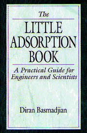 The Little Adsorption Book: A Practical Guide for Engineers and Scientists
