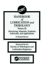 CRC Handbook of Lubrication and Tribology, Volume III: Monitoring, Materials, Synthetic Lubricants, and Applications, Volume III