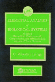 Elemental Analysis of Biological Systems: Biological, Medical, Environmental, Compositional, and Methodological Aspects, Volume I