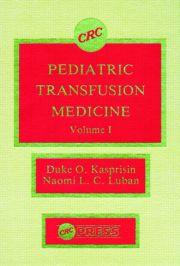 Pediatric Transfusion Medicine, Volume I
