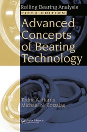 Advanced Concepts of Bearing Technology,: Rolling Bearing Analysis, Fifth Edition