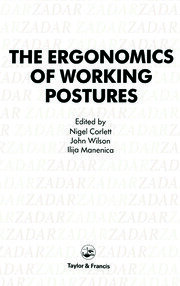 Ergonomics Of Working Postures: Models, Methods And Cases: The Proceedings Of The First International Occupational Ergonomics Symposium, Zadar, Yugoslavia, 15-17 April 1985