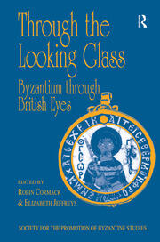 Through the Looking Glass: Byzantium through British Eyes: Papers from the Twenty-Ninth Spring Symposium of Byzantine Studies, King's College, London, March 1995