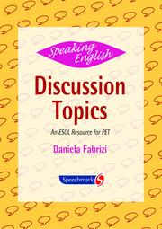 Speaking English: Discussion Topics: An ESOL Resource for PET