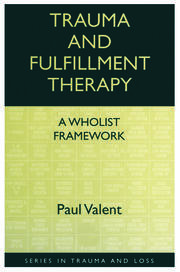 Trauma and Fulfillment Therapy: A Wholist Framework: Pathways to Fulfillment