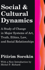 Social and Cultural Dynamics: A Study of Change in Major Systems of Art, Truth, Ethics, Law and Social Relationships