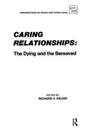 Caring Relationships: The Dying and the Bereaved