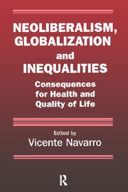 Neoliberalism, Globalization, and Inequalities: Consequences for Health and Quality of Life