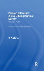 Persian Literature - A Biobibliographical Survey: Qur'anic Literature;History (Volume I Part 1)