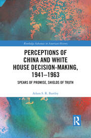 Perceptions of China and White House Decision-Making, 1941–1963