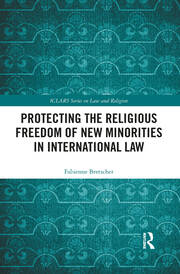 Protecting the Religious Freedom of New Minorities in International Law